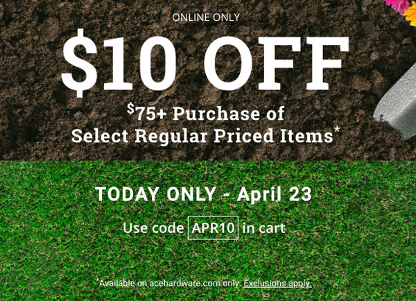 10 dollars off online order, ace hardware watsonville, gilroy, freedom, marina, salinas, discount, sales
